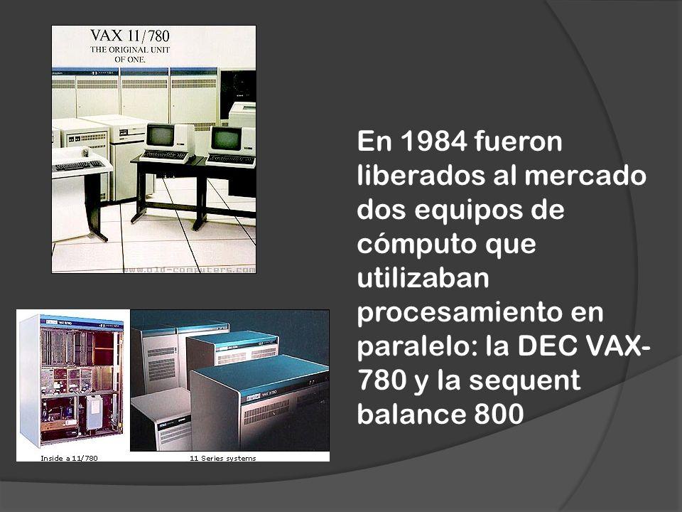 En 1984 fueron liberados al mercado dos equipos de cómputo que utilizaban procesamiento en paralelo: la DEC VAX-780 y la sequent balance 800