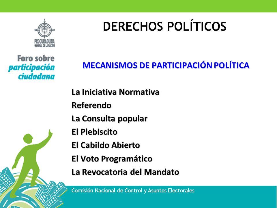 MECANISMOS DE PARTICIPACIÓN POLÍTICA La Iniciativa Normativa Referendo La Consulta popular El Plebiscito El Cabildo Abierto El Voto Programático La Revocatoria del Mandato