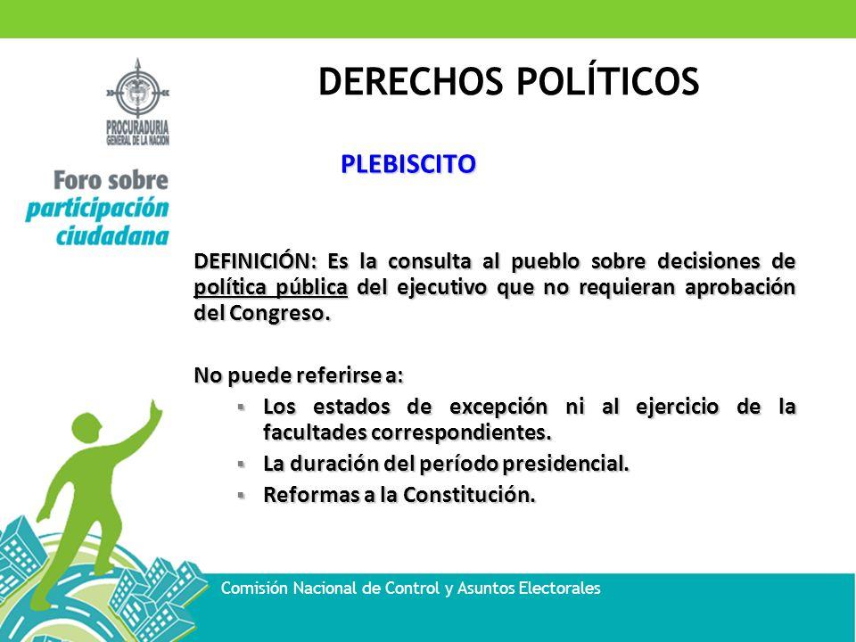 PLEBISCITO DEFINICIÓN: Es la consulta al pueblo sobre decisiones de política pública del ejecutivo que no requieran aprobación del Congreso.