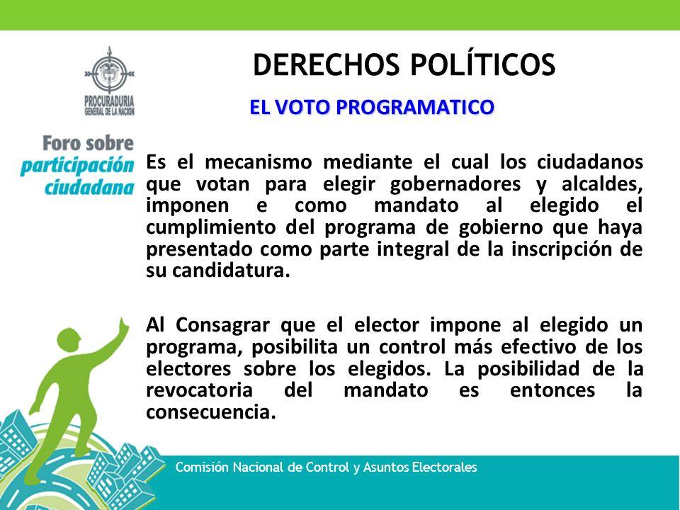 EL VOTO PROGRAMATICO Es el mecanismo mediante el cual los ciudadanos que votan para elegir gobernadores y alcaldes, imponen e como mandato al elegido el cumplimiento del programa de gobierno que haya presentado como parte integral de la inscripción de su candidatura.