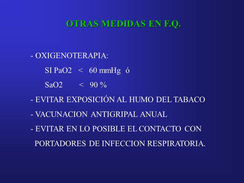 OTRAS MEDIDAS EN F.Q. OXIGENOTERAPIA: SI PaO2 < 60 mmHg ó