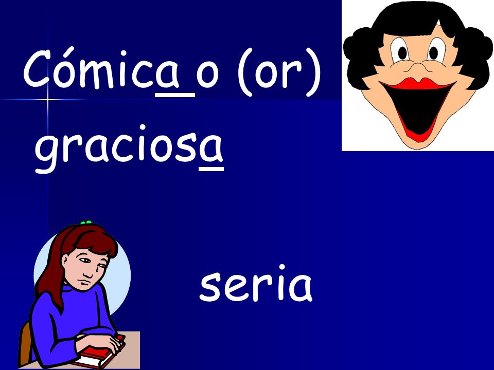 Cómica o (or) graciosa seria