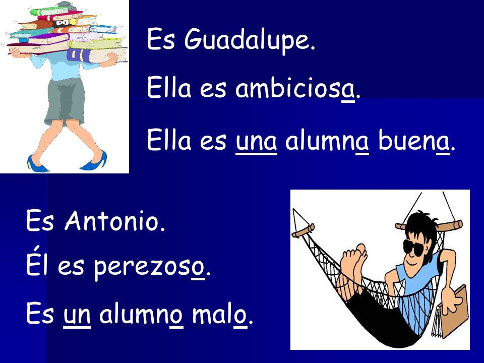 Es Guadalupe. Ella es ambiciosa. Ella es una alumna buena.