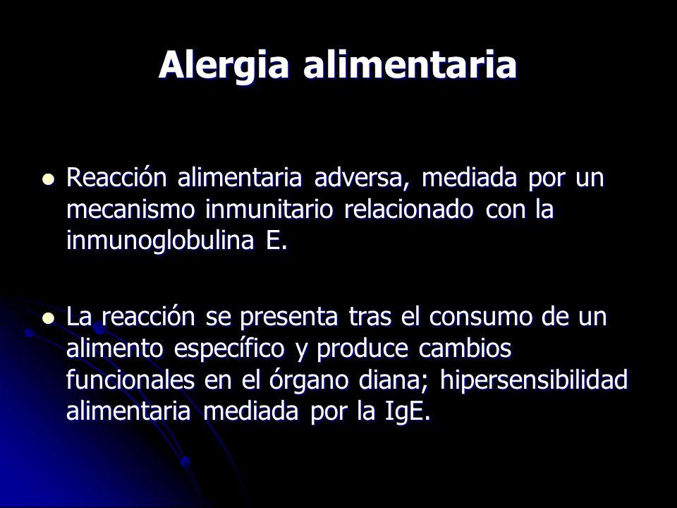 Alergia alimentaria Reacción alimentaria adversa, mediada por un mecanismo inmunitario relacionado con la inmunoglobulina E.