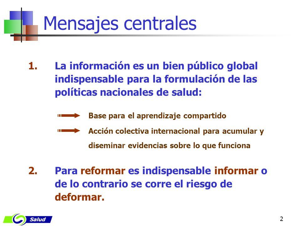 Mensajes centrales La información es un bien público global indispensable para la formulación de las políticas nacionales de salud: