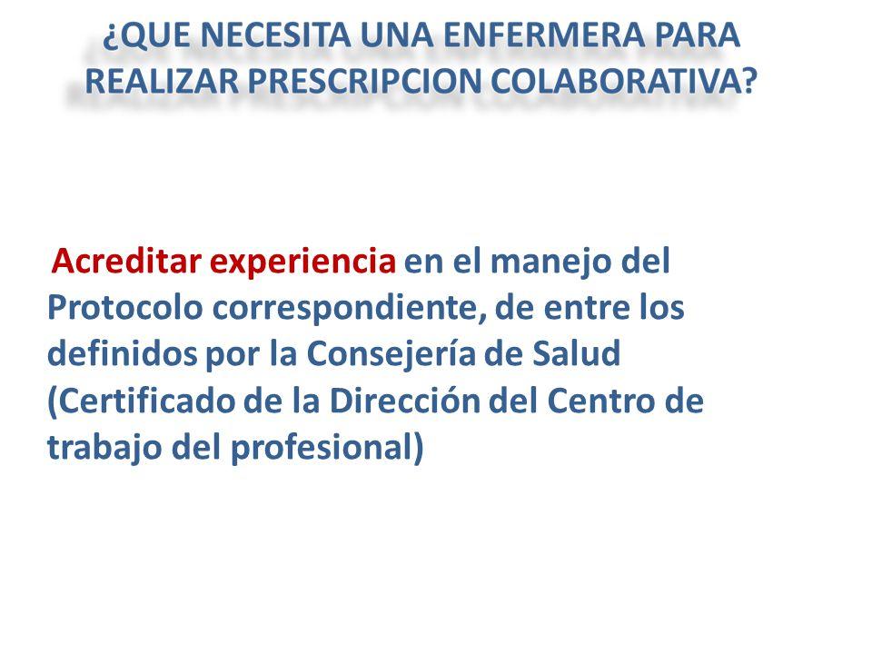 Acreditar experiencia en el manejo del Protocolo correspondiente, de entre los definidos por la Consejería de Salud (Certificado de la Dirección del Centro de trabajo del profesional)