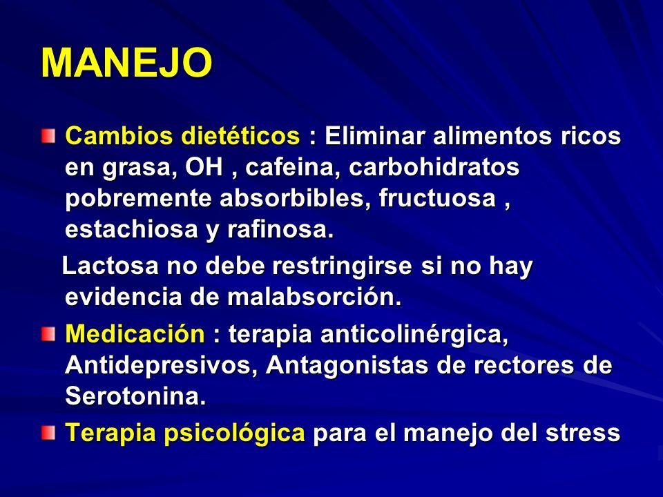 MANEJOCambios dietéticos : Eliminar alimentos ricos en grasa, OH , cafeina, carbohidratos pobremente absorbibles, fructuosa , estachiosa y rafinosa.