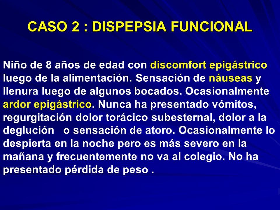 CASO 2 : DISPEPSIA FUNCIONAL