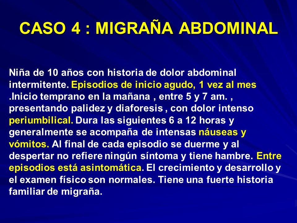 CASO 4 : MIGRAÑA ABDOMINAL