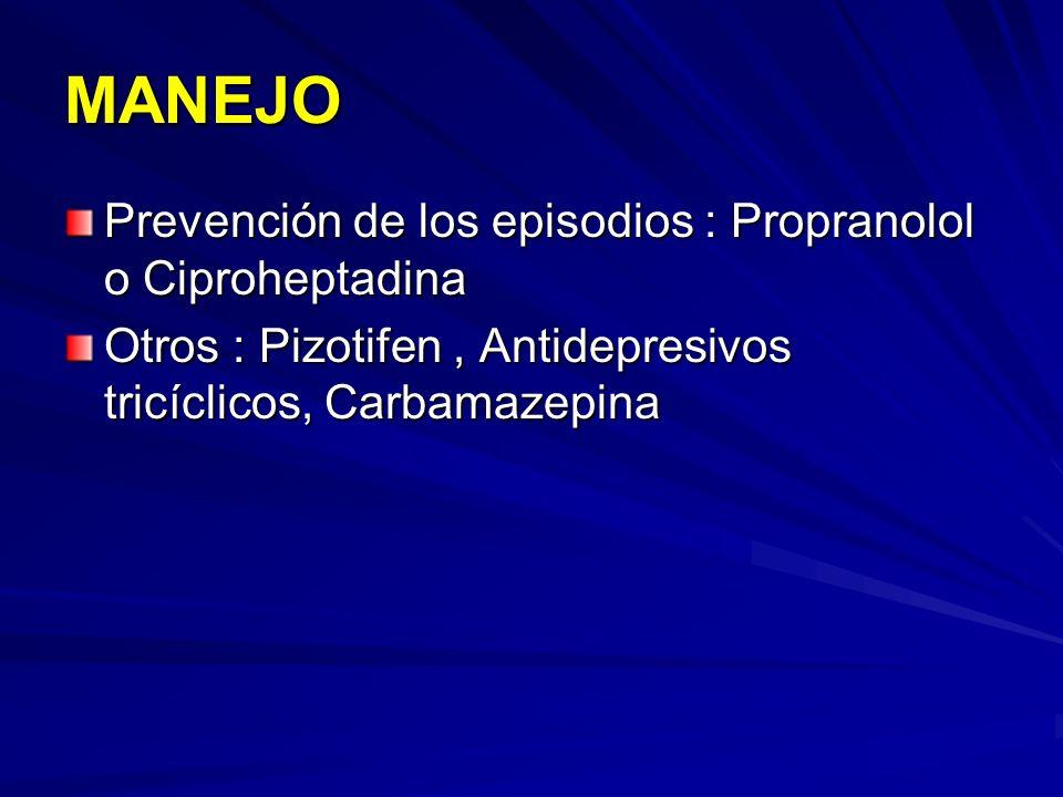 MANEJO Prevención de los episodios : Propranolol o Ciproheptadina