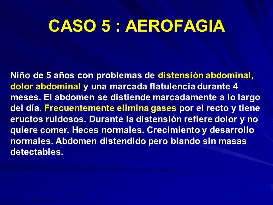 CASO 5 : AEROFAGIA