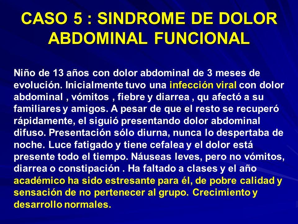 CASO 5 : SINDROME DE DOLOR ABDOMINAL FUNCIONAL