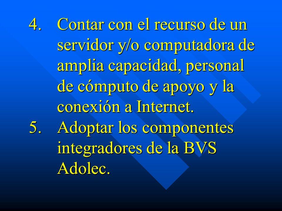 4. Contar con el recurso de un. servidor y/o computadora de