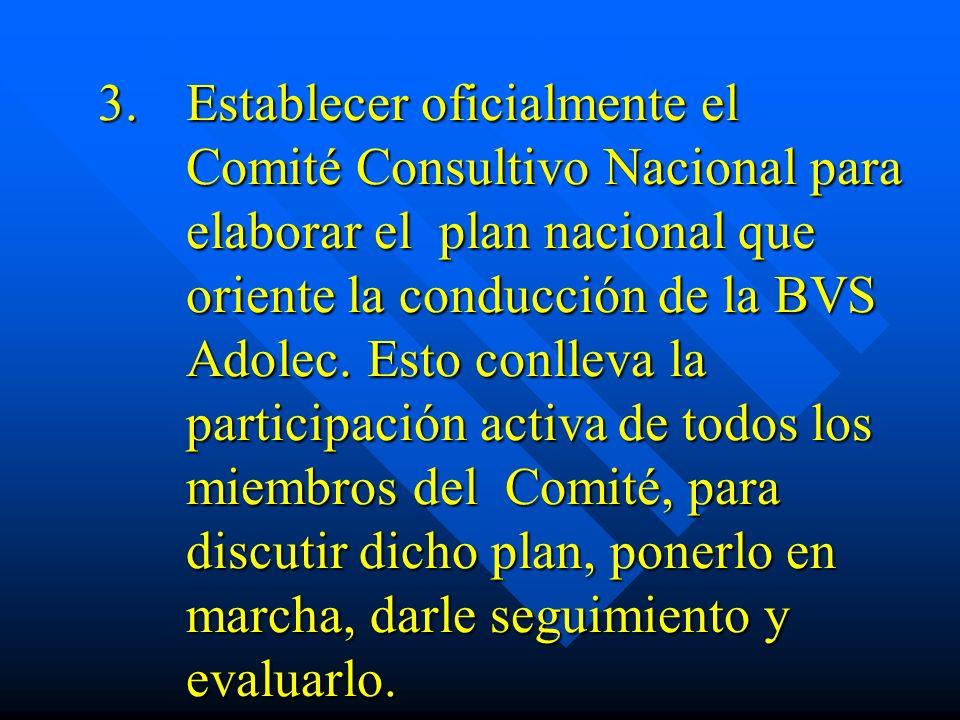 Establecer oficialmente el Comité Consultivo Nacional para elaborar el plan nacional que oriente la conducción de la BVS Adolec.