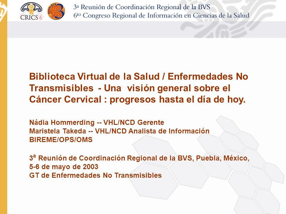 Biblioteca Virtual de la Salud / Enfermedades No Transmisibles - Una visión general sobre el Cáncer Cervical : progresos hasta el día de hoy.