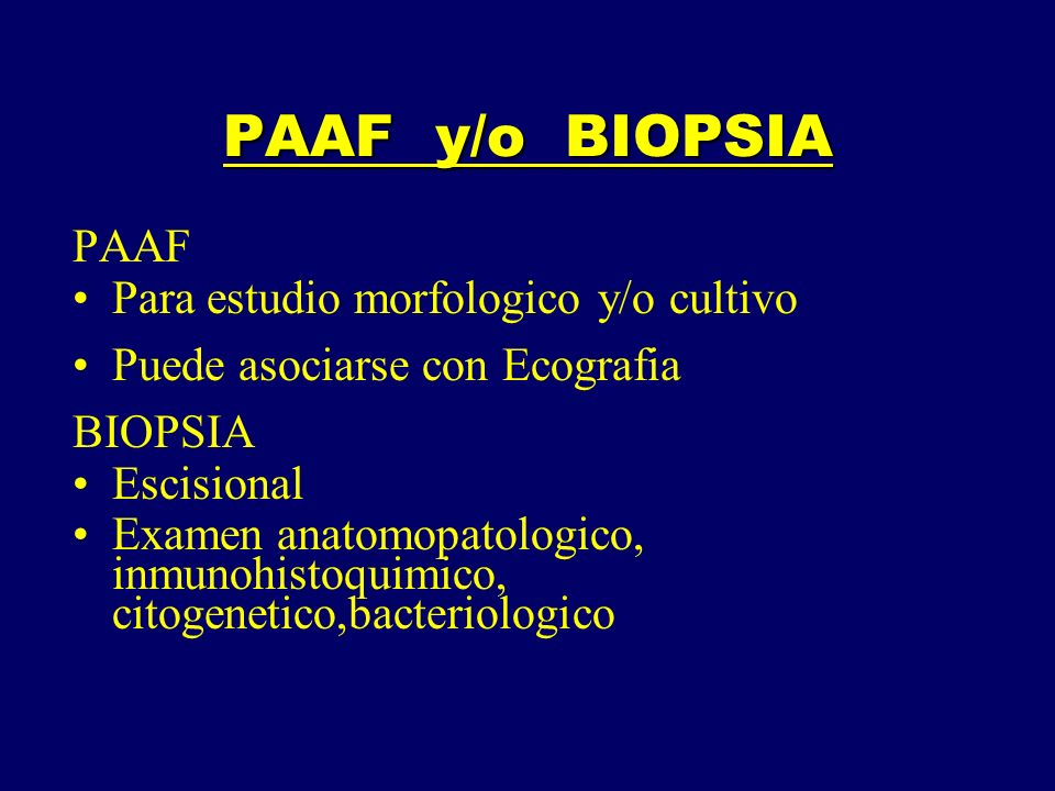 PAAF y/o BIOPSIA PAAF Para estudio morfologico y/o cultivo