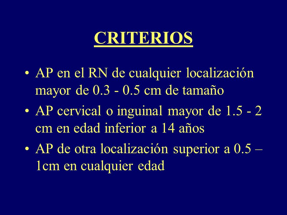 CRITERIOS AP en el RN de cualquier localización mayor de 0.3 - 0.5 cm de tamaño.