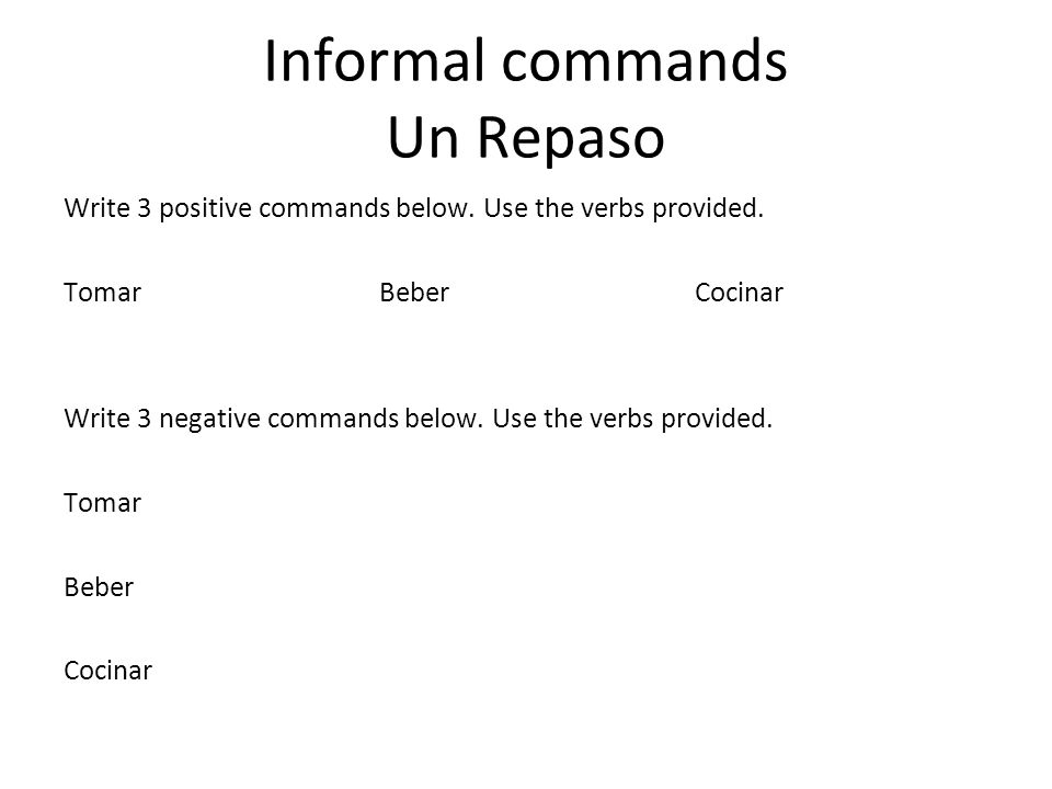 Informal commands Un Repaso