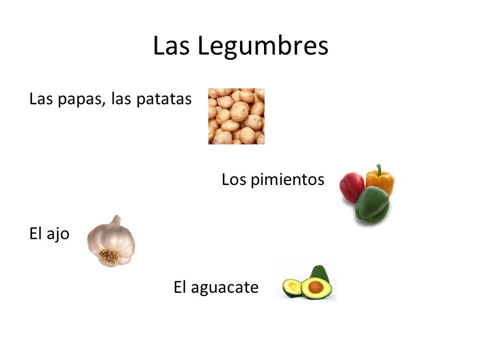 Las Legumbres Las papas, las patatas Los pimientos El ajo El aguacate