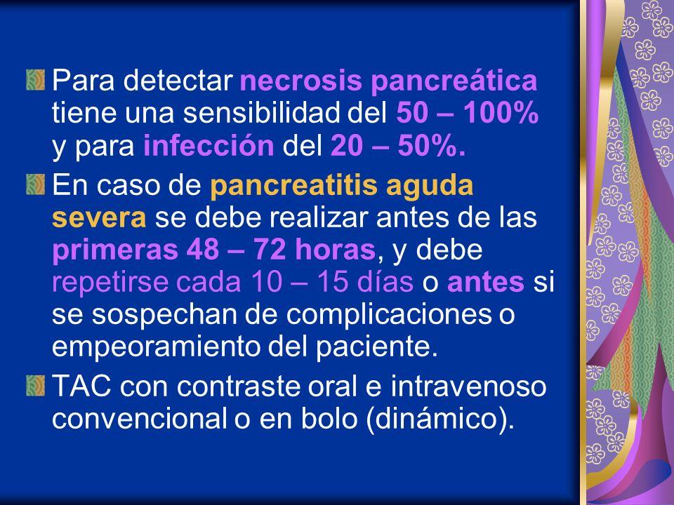 Para detectar necrosis pancreática tiene una sensibilidad del 50 – 100% y para infección del 20 – 50%.