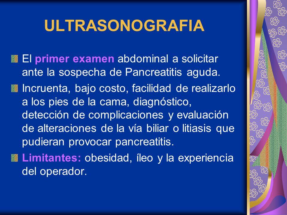 ULTRASONOGRAFIA El primer examen abdominal a solicitar ante la sospecha de Pancreatitis aguda.