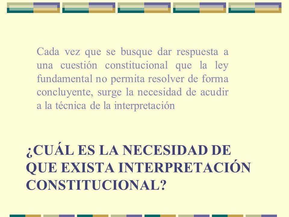 ¿cuál es la necesidad de que exista interpretación constitucional