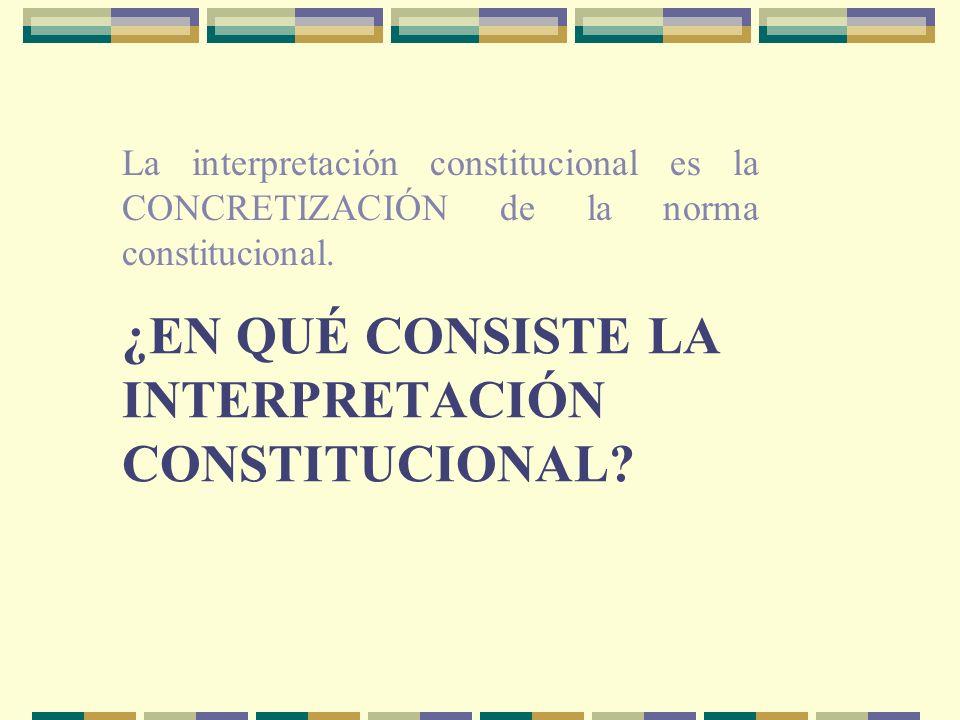 ¿en qué consiste la interpretación constitucional
