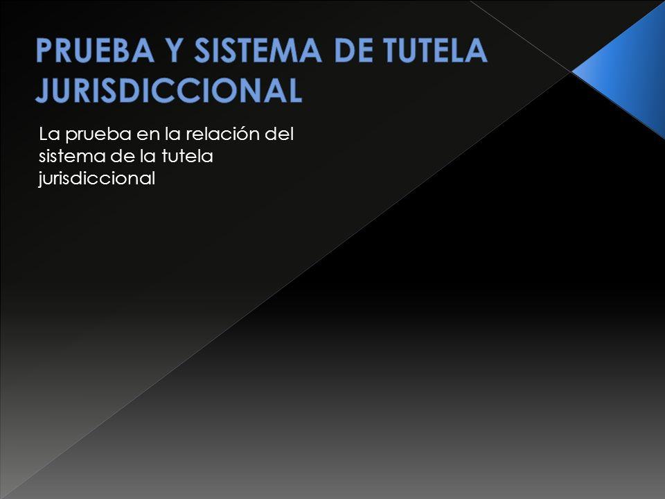 PRUEBA Y SISTEMA DE TUTELA JURISDICCIONAL