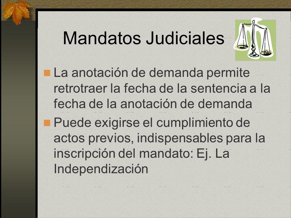 Mandatos Judiciales La anotación de demanda permite retrotraer la fecha de la sentencia a la fecha de la anotación de demanda.