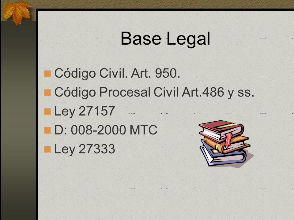 Base Legal Código Civil. Art. 950. Código Procesal Civil Art.486 y ss.