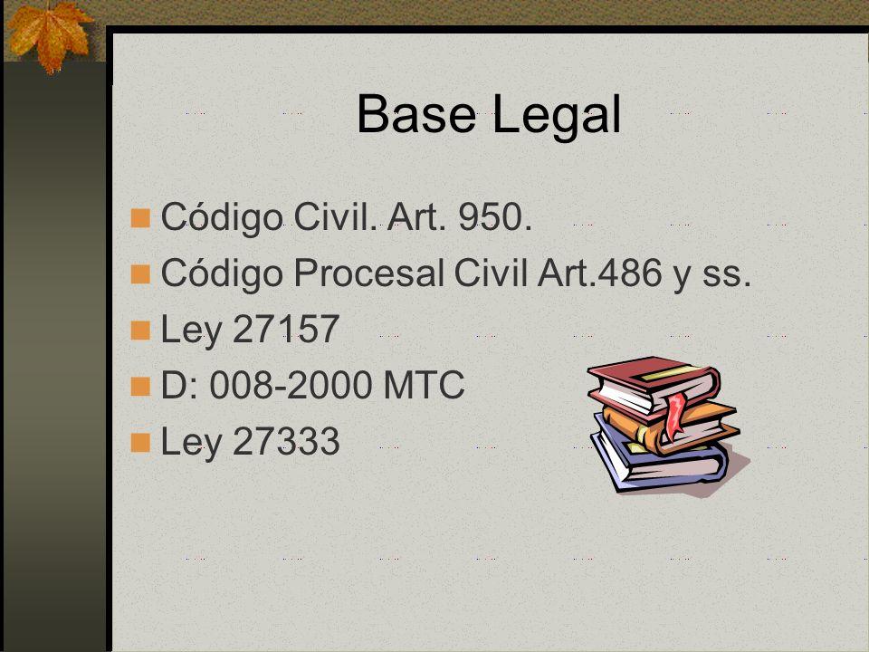 Base Legal Código Civil. Art. 950. Código Procesal Civil Art.486 y ss.