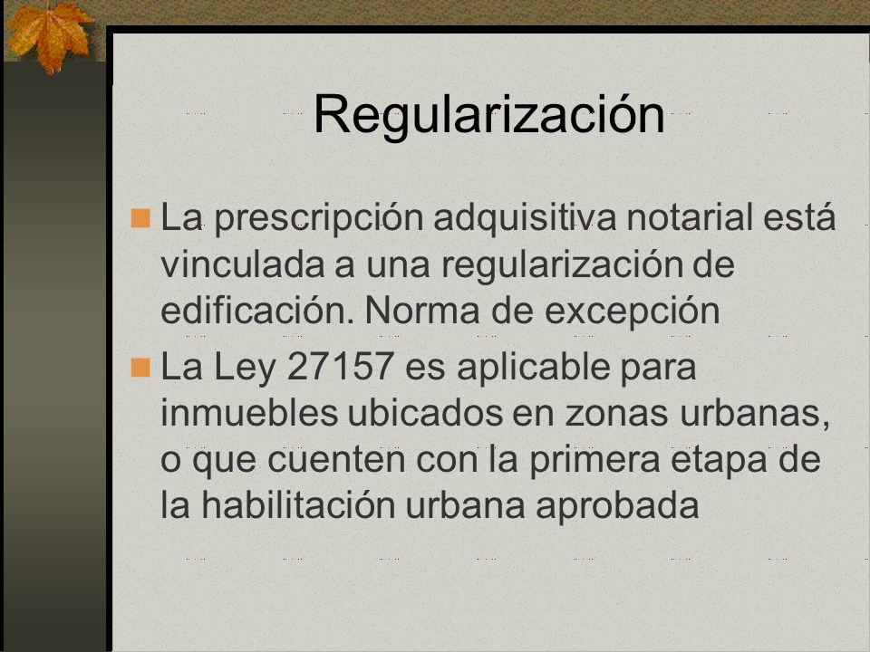 Regularización La prescripción adquisitiva notarial está vinculada a una regularización de edificación. Norma de excepción.