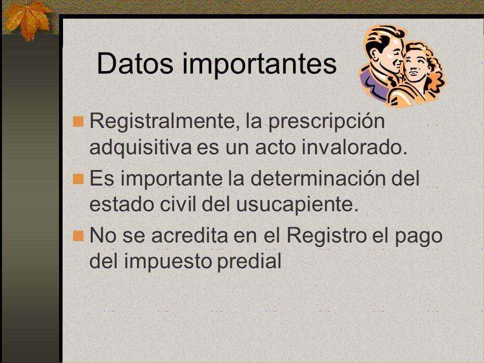 Datos importantes Registralmente, la prescripción adquisitiva es un acto invalorado.