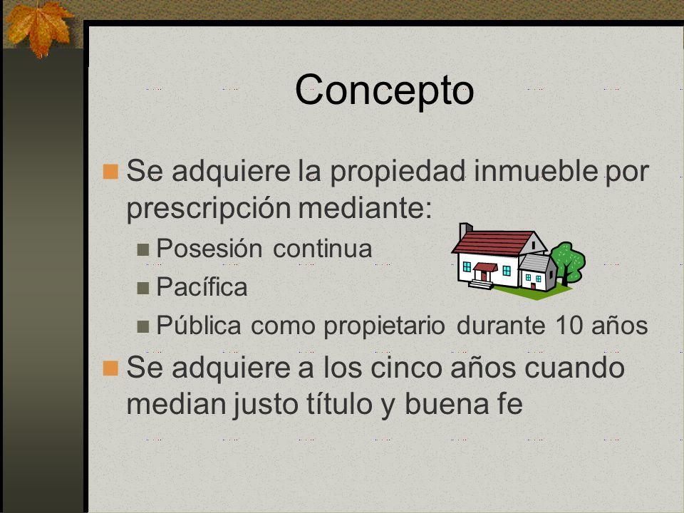 Concepto Se adquiere la propiedad inmueble por prescripción mediante: