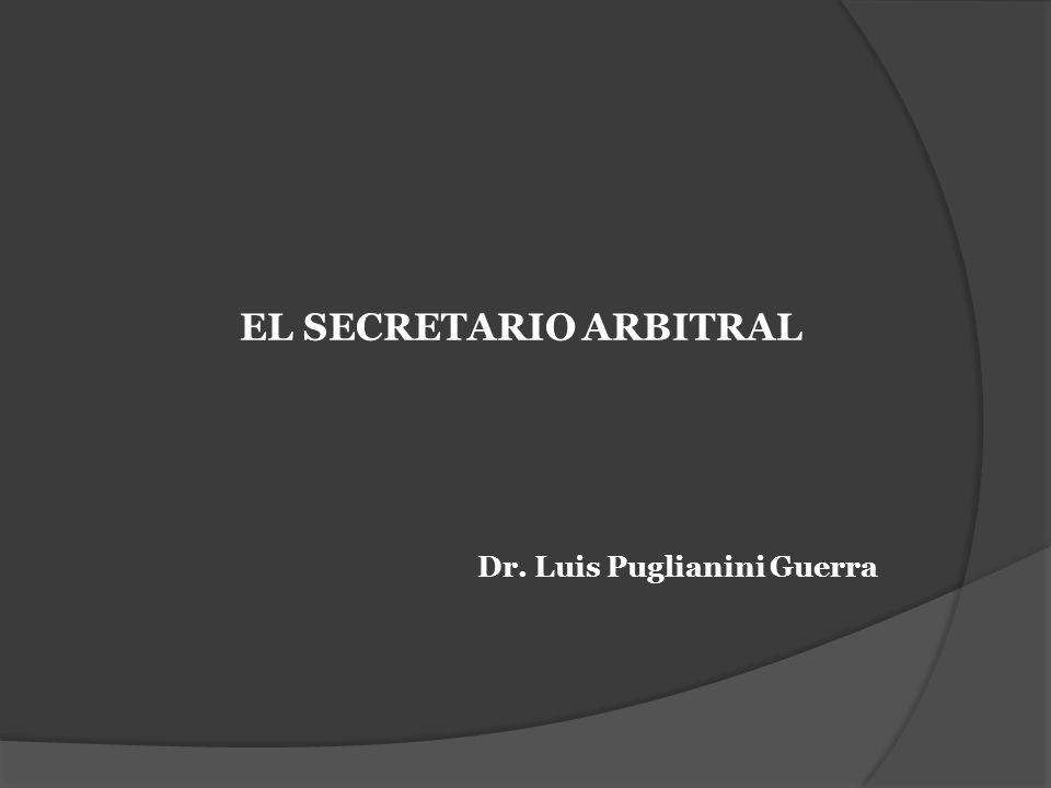 EL SECRETARIO ARBITRAL