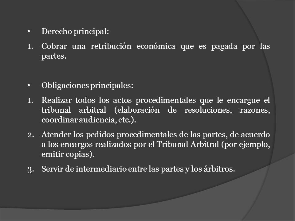 Derecho principal:Cobrar una retribución económica que es pagada por las partes. Obligaciones principales: