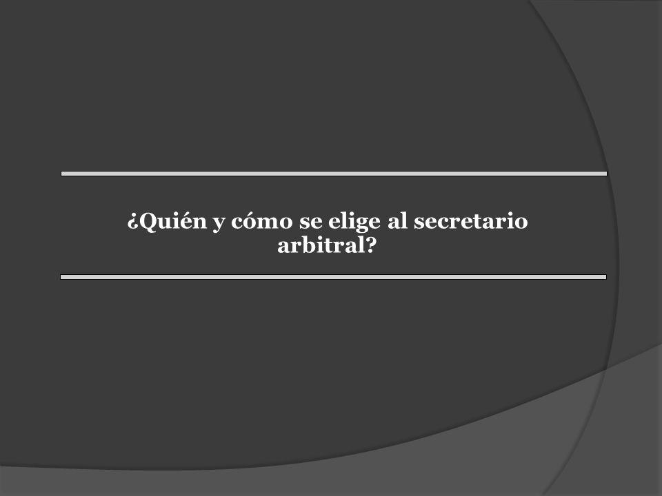 ¿Quién y cómo se elige al secretario arbitral