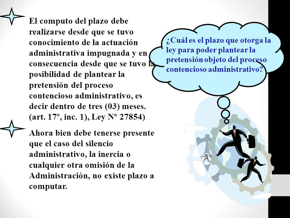 El computo del plazo debe realizarse desde que se tuvo conocimiento de la actuación administrativa impugnada y en consecuencia desde que se tuvo la posibilidad de plantear la pretensión del proceso contencioso administrativo, es decir dentro de tres (03) meses. (art. 17º, inc. 1), Ley Nº 27854)