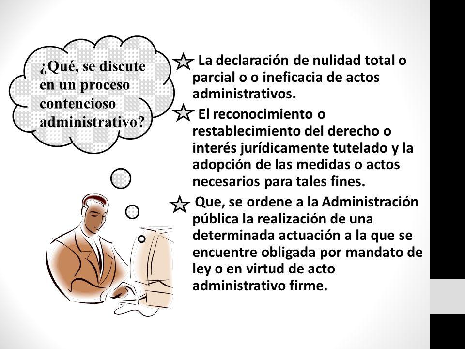 La declaración de nulidad total o parcial o o ineficacia de actos administrativos.