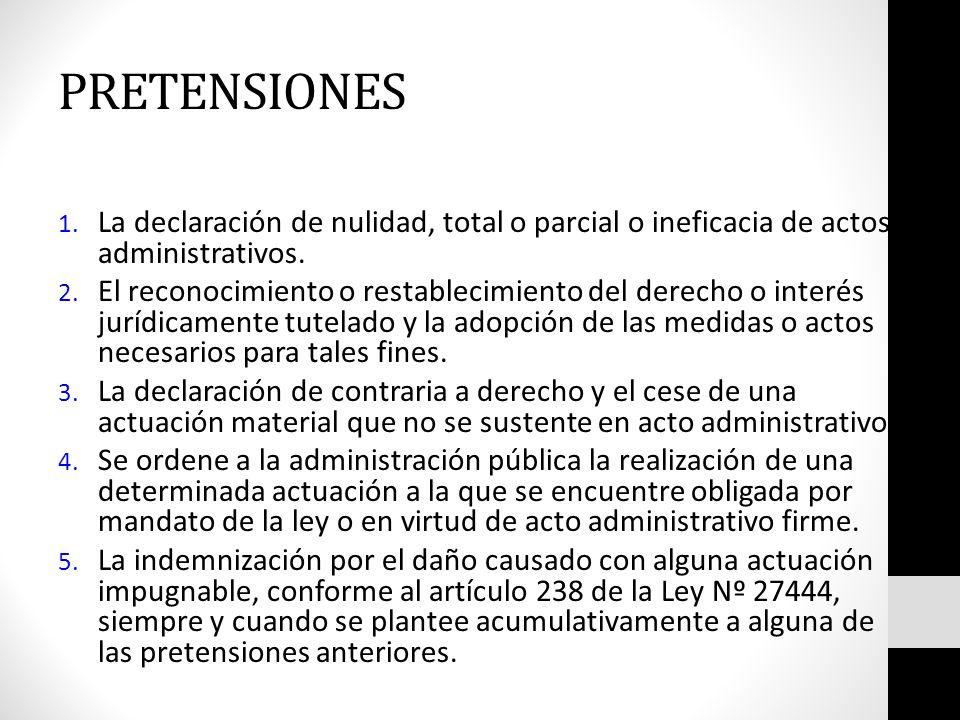 PRETENSIONES La declaración de nulidad, total o parcial o ineficacia de actos administrativos.