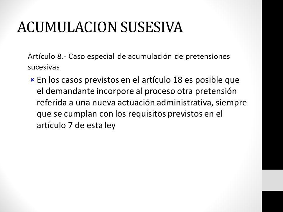 ACUMULACION SUSESIVA Artículo 8.- Caso especial de acumulación de pretensiones sucesivas.