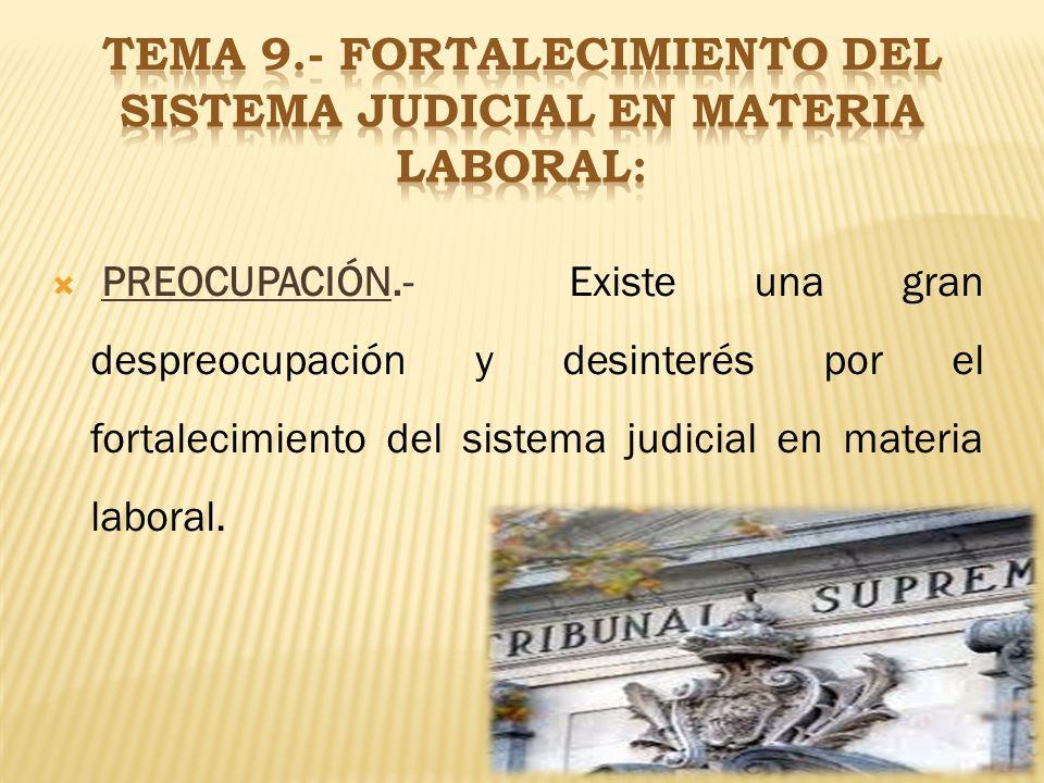 TEMA 9.- FORTALECIMIENTO DEL SISTEMA JUDICIAL EN MATERIA LABORAL: