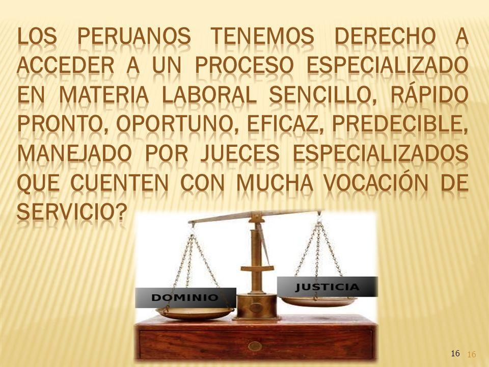 Los Peruanos tenemos derecho a acceder a un proceso especializado en materia laboral sencillo, rápido pronto, oportuno, eficaz, predecible, manejado por jueces especializados que cuenten con mucha vocación de servicio