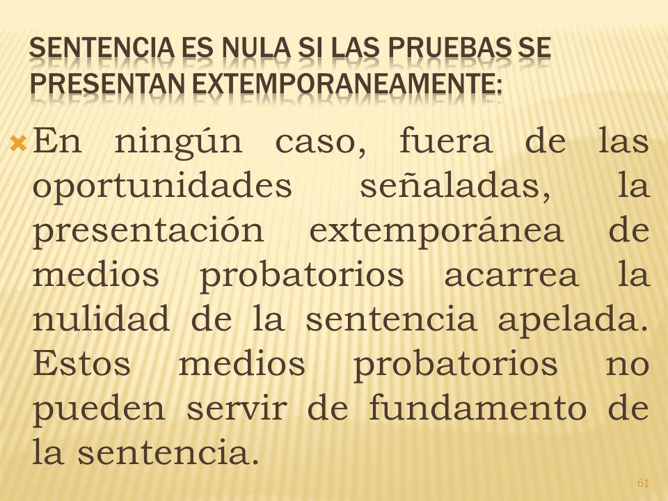 SENTENCIA ES NULA SI LAS PRUEBAS SE PRESENTAN EXTEMPORANEAMENTE: