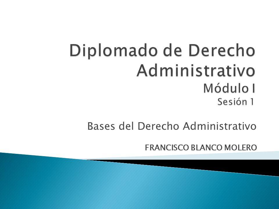 Diplomado de Derecho Administrativo Módulo I Sesión 1