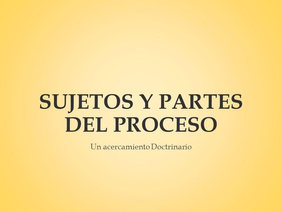 SUJETOS Y PARTES DEL PROCESO
