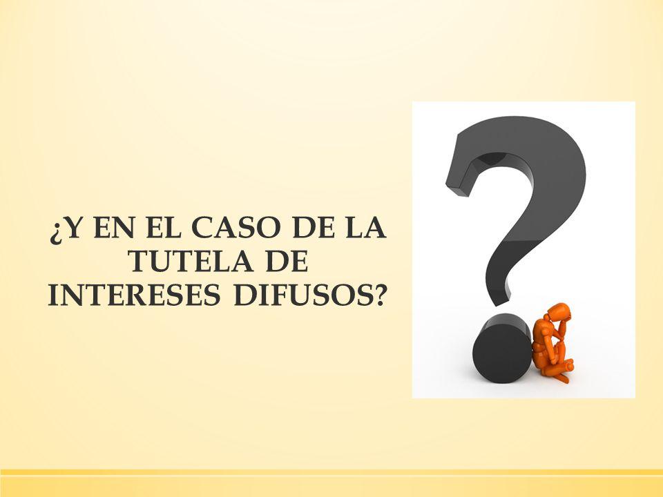 ¿Y EN EL CASO DE LA TUTELA DE INTERESES DIFUSOS