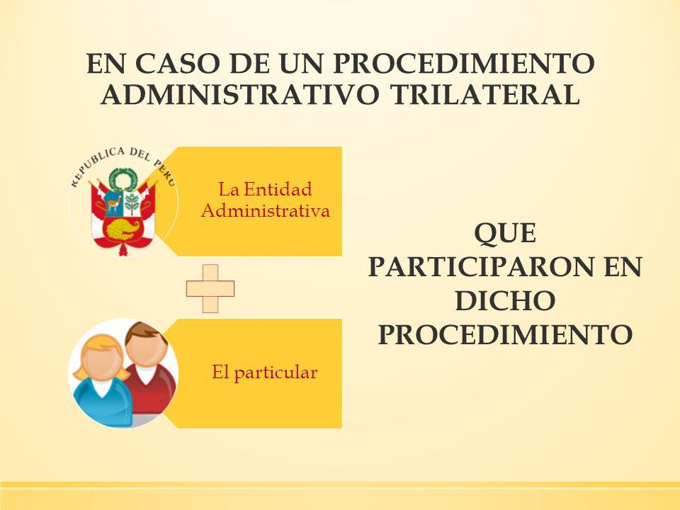 EN CASO DE UN PROCEDIMIENTO ADMINISTRATIVO TRILATERAL