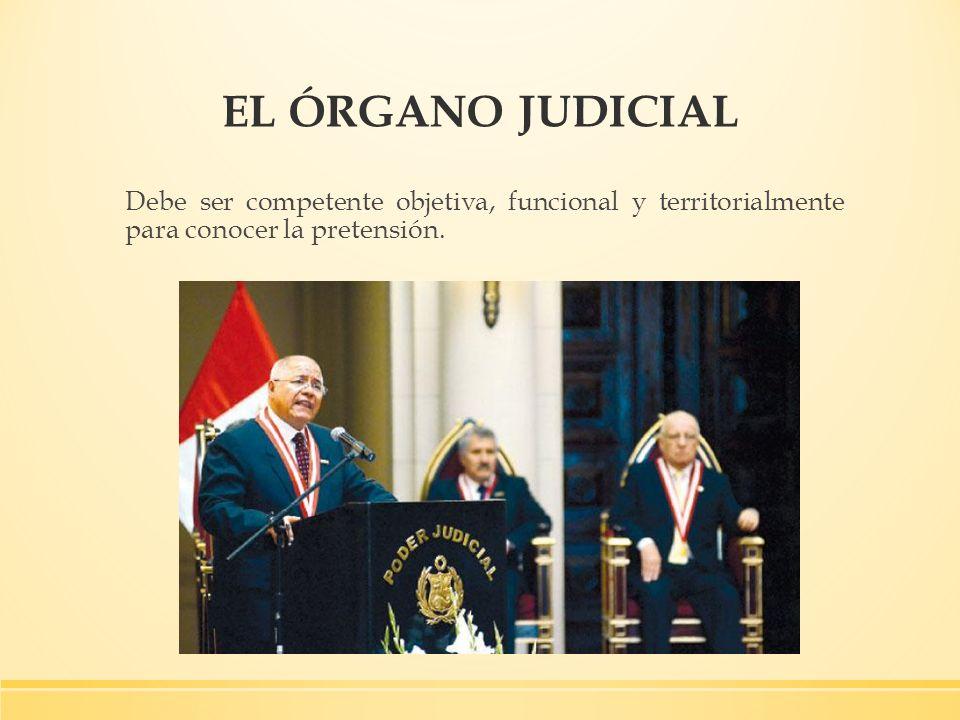 EL ÓRGANO JUDICIALDebe ser competente objetiva, funcional y territorialmente para conocer la pretensión.