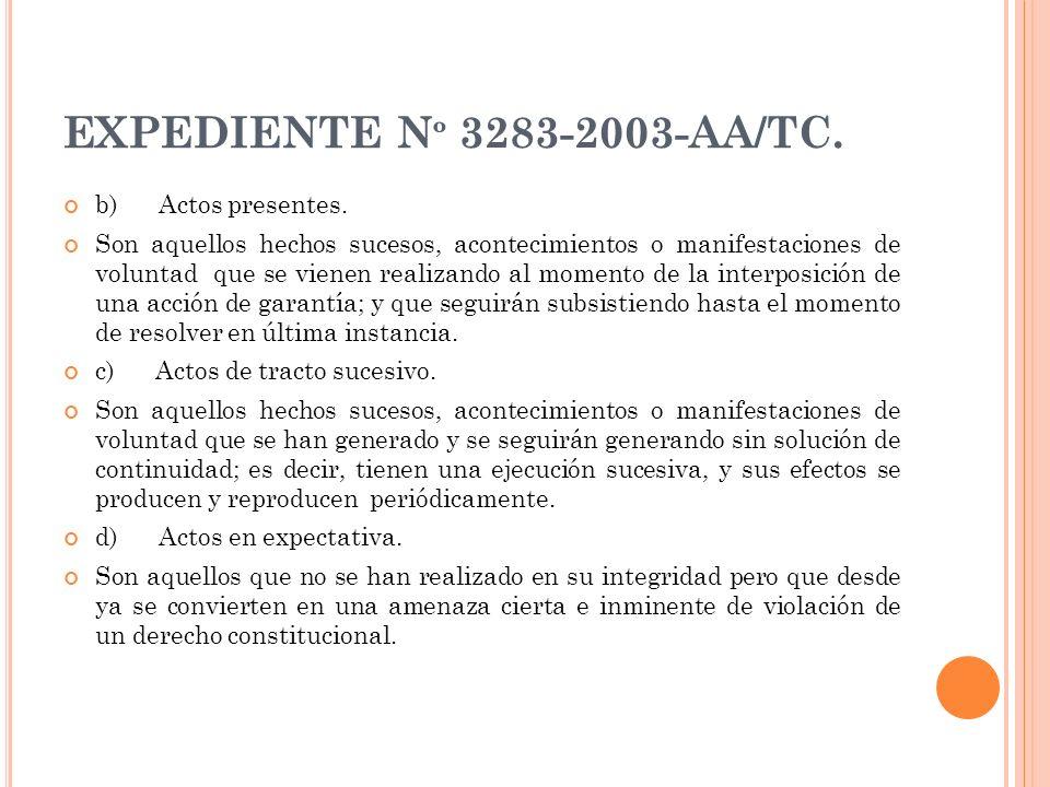 EXPEDIENTE Nº 3283-2003-AA/TC. b) Actos presentes.